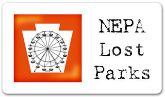 NEPA Lost Parks – Northeastern Pennsylvania's Lost Amusement Parks